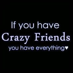 If you have crazy friends quotes friendship quote crazy friend friendship quote friendship quotes