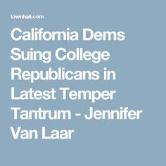 California Dems Suing College Republicans in Latest Temper Tantrum - Jennifer Van Laar
