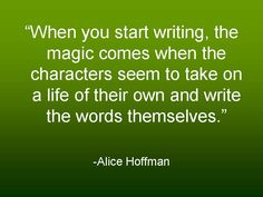 """""""When you start writing, the magic comes when..."""" - Alice Hoffman #writing"""