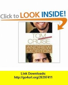 Tom Cruise An Unauthorized Biography (9780312359867) Andrew Morton , ISBN-10: 0312359861  , ISBN-13: 978-0312359867 ,  , tutorials , pdf , ebook , torrent , downloads , rapidshare , filesonic , hotfile , megaupload , fileserve