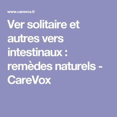 Ver solitaire et autres vers intestinaux : remèdes naturels - CareVox Healthy, Unique, Naturopathy, Natural Health, Natural Remedies, Tips And Tricks, Homemade