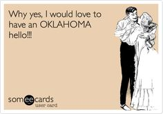 Why yes, I would love to have an OKLAHOMA hello!!! :)