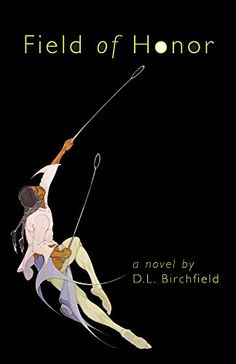 Field of Honor: A Novel (American Indian Literature and Critical Studies Series) by D. L. Birchfield