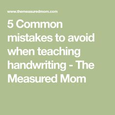 5 Common mistakes to avoid when teaching handwriting - The Measured Mom