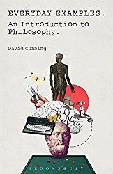 Everyday Examples - An Introduction to Philosophy by David Cunning (2015-12-17)