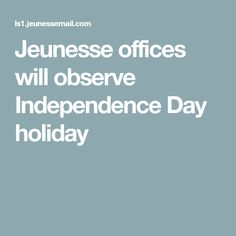 Jeunesse offices will observe Independence Day holiday Wendy Lewis, Independence Day Holiday, Offices, Desks, Office Spaces, Bureaus, The Office, Corporate Offices