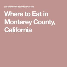 Where to Eat in Monterey County, California