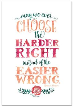 Free Visiting Teaching Printables // May 2016 - Jesus Quote - Christian Quote - Choose the Harder Right Instead of the Easier Wrong Thomas S Monson // Free Printable The post Free Visiting Teaching Printables // May 2016 appeared first on Gag Dad. Gospel Quotes, Lds Quotes, Uplifting Quotes, Quotable Quotes, Great Quotes, Quotes To Live By, Inspirational Quotes, Leadership Quotes, Change Quotes