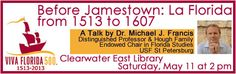 """May 11, 2013: Don't Miss This! Distinguished Professor and Hough Family Endowed Chair in Florida Studies at the University of South Florida St. Petersburg Dr. J. Michael Francis will speak at the Clearwater East Library today, May 11 @ 2 pm on """"Viva Florida 500: Before Jamestown."""" No registration needed."""