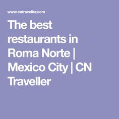 The best restaurants in Roma Norte | Mexico City | CN Traveller