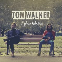 Fly Away With Me by Tom Walker