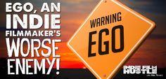 Ego, An Indie Filmmakers Worse Enemy http://www.indiefilmhustle.com