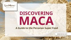 Discovering Maca: A Guide To The Peruvian Superfood