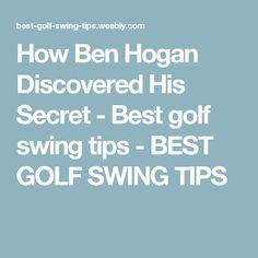 How Ben Hogan Discovered His Secret - Best golf swing tips - BEST GOLF SWING TIPS
