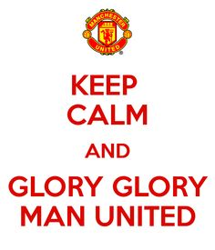 KEEP  CALM AND GLORY GLORY MAN UNITED