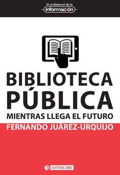 FEBRER-2017. Fernando Juárez-Urquijo. Biblioteca pública mientras llega el futuro. 02 PUB