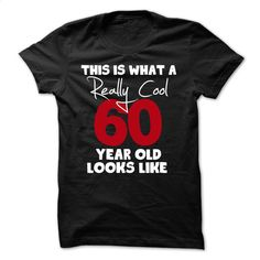 60th birthday gift this is what a really cool 60 year o T Shirts, Hoodies, Sweatshirts - #shirtless #sweaters. CHECK PRICE => https://www.sunfrog.com/Birth-Years/60th-birthday-gift-this-is-what-a-really-cool-60-year-old-looks-like-t-shirt-.html?id=60505