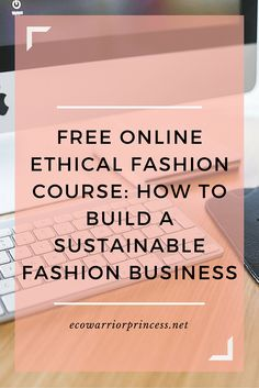 free online ethical fashion course: how to build a sustainable fashion business http://ecowarriorprincess.net/2016/01/free-online-ethical-fashion-course-how-to-build-a-sustainable-fashion-business/