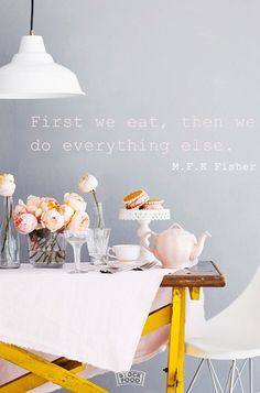 First we eat, then we do everything else. - M.F.K. Fisher