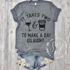 Your place to buy and sell all things handmade - Funny Mom Shirts - Ideas of Funny Mom Shirts - It Takes Two To Make A Day Go Right Funny Shirt Coffee Shirt Wine Tee Gym Shirt Unisex Tee Funny Shirts Women, Funny Shirt Sayings, T Shirts With Sayings, Funny Tees, T Shirts For Women, Funny Quotes, Shirt Quotes, Motivational Quotes, Tee T Shirt