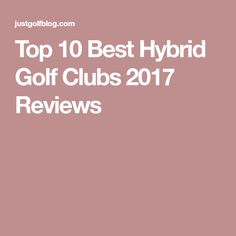 Top 10 Best Hybrid Golf Clubs 2017 Reviews Lessons Tips