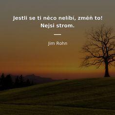 Jestli se ti něco nelíbí, změň to! Jim Rohn, Jokes Quotes, Motto, Star Wars, Wisdom, Writing, Feelings, Words, Quotes