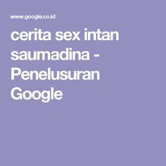 cerita sex intan saumadina - Penelusuran Google