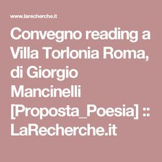 Convegno reading a Villa Torlonia Roma, di Giorgio Mancinelli [Proposta_Poesia] ::   LaRecherche.it