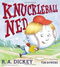 Knuckleball Ned by R.A. Dickey, a fun book that can be used to talk to kids about bullying, or just enjoy a fun book about a baseball.