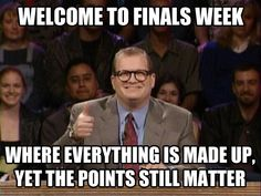 Welcome to finals week...