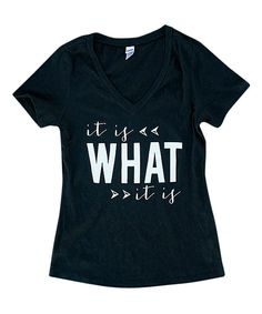 Look at this Cents of Style Black 'It Is What It Is' V-Neck Tee - Women on #zulily today!