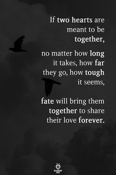 If two hearts are meant to be together, no matter how long it takes, how far they go, how tough it seems, fate will bring them together to share their love forever. Live Quotes For Him, Meant To Be Quotes, Soulmate Love Quotes, Love Fate Quotes, True Love Quotes, Bff Quotes, Boyfriend Quotes, Qoutes, Lesbian Love Quotes