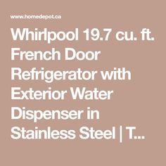 Whirlpool 19.7 cu. ft. French Door Refrigerator with Exterior Water Dispenser in Stainless Steel   The Home Depot Canada