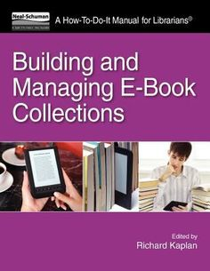 Building and managing e-book collections : a how-to-do-it manual for librarians / edited by Richard Kaplan.
