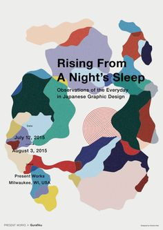 Japanese Exhibition Poster: Rising From A Night's Sleep. Hirofumi Abe. 2015Gurafiku's  first exhibition of Japanese graphic design titled Rising From A  Night's Sleep: Observations of the Everyday in Japanese Graphic Design  opens July 12 at Present Works in Milwaukee, USA.