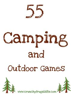 55 Outdoor and Camping Games for Kids. With this list of games your kids can NEVER say they are bored again while you are camping http://www.crunchyfrugalista.com/camping-games-for-kids/