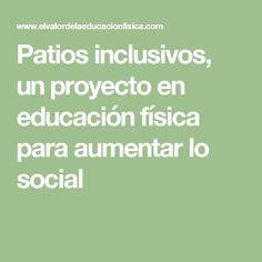 Patios inclusivos, un proyecto en educación física para aumentar lo social