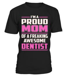 Dentist - Proud MOM