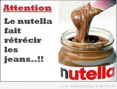 Attention, le Nutella fait rétrécir les jeans. Plus d'images drôles disponibles sur www.drolementvotre.com