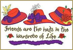 Red Hats - Friends are the hats in the wardrobe of life Red Hat Club, Hat Quotes, Besties, Red Hat Ladies, Wearing Purple, Red Hat Society, Pink Hat, Red Hats, Girl With Hat