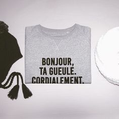#JaimeLaGrenadine #bonjour #tagueule #tg #cordialement #politesse #gentillesse #sweat #sweatshirt #swag #badass #flatlay