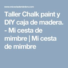 Taller Chalk paint y DIY caja de madera. - Mi cesta de mimbre | Mi cesta de mimbre