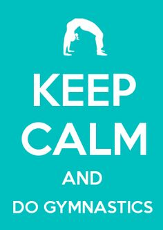 Currently hanging in our gym- KEEP CALM AND DO GYMNASTICS