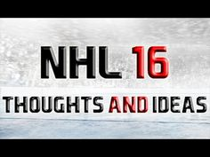 NHL 16 Thoughts and Ideas - YouTube