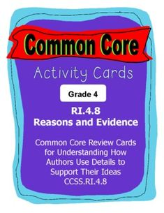 (GRADE FOUR COMMON CORE READING RI.4.8 ACTIVITY CARDS) This standard wants students to identify reasons and evidence from the text to support claims that are made.  These activity cards TEACH and REVIEW this skill.  GREAT FOR TEST PREP and GUIDED READING.-----PLUS, it comes with a printable, easy-fold box for convenient storage.  COMMON CORE MADE EASIER!