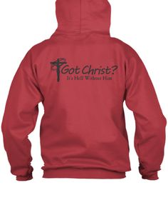 Got Christ?  It's Hell Without Him - Zip Up Hoodie