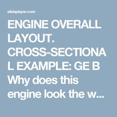 ENGINE OVERALL LAYOUT. CROSS-SECTIONAL EXAMPLE: GE B Why does this engine look the way that it does? How does this engine push an airplane forward, - ppt download