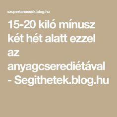 15-20 kiló mínusz két hét alatt ezzel az anyagcserediétával - Segithetek.blog.hu Kili, Baby Names, Food And Drink, Health Fitness, Blog, Healthy, Sport, Zumba, Genealogy