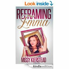 Reframing Emma by Missy Kierstead http://www.amazon.com/Reframing-Emma-Missy-Kierstead-ebook/dp/B00J0B7V7K