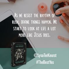 As we resist the rhythm of rush, divine things happen. We start to look at life a lot more like Jesus does. Click to sign up for the Unrush Me 5 Day Challenge. @LysaTerKeurst #TheBestYes